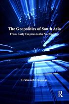 The geopolitics of South Asia : from early empires to the nuclear age