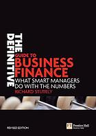 The definitive guide to business finance : what smart managers do with the numbers