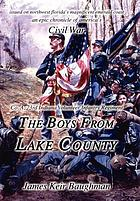 The boys from Lake County : Co. A, 73rd Indiana Volunteer Infantry Regiment : an epic chronicle of America's Civil War