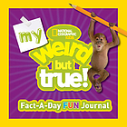 My weird but true! fact-a-day fun journal.