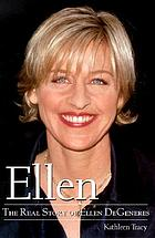 Ellen : the real story of Ellen DeGeneres