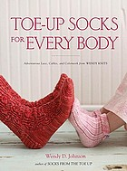 Toe-up socks for every body : adventurous lace, cables, and colorwork from Wendy Knits