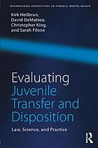 Evaluating juvenile transfer and disposition : law, science, and practice
