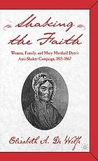 Shaking the faith : women, family, and Mary Marshall Dyer's anti-Shaker campaign, 1815-1867