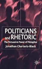 Politicians and rhetoric : the persuasive power of metaphor