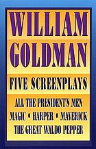 Five screenplays : with essays : All the president's men ; Magic ; Harper ; Maverick ; The great Waldo Pepper