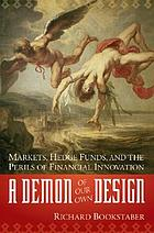 A demon of our own design : markets, hedge funds, and the perils of financial innovation