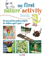 My first nature activity book : 35 easy and fun projects and games for children aged 7 years +