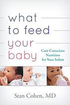 What to feed your baby : cost-conscious nutrition for your infant