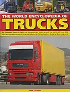 The world encyclopedia of trucks : an illustrated guide to classic and contemporary trucks around the world with over 600 colour illustrations covering the great makes and the landmarks in design and development