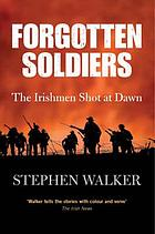 Forgotten soldiers : the Irishmen shot at dawn