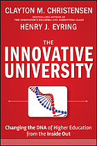 The Innovative University : Changing the DNA of Higher Eduation from the Inside Out.