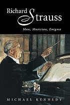 Richard Strauss : man, musician, enigma