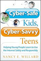 Cyber-safe kids, cyber-savvy teens : helping young people learn to use the Internet safely and responsibly