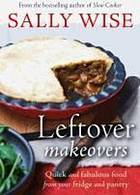 Leftover makeovers : quick and fabulous food from your fridge and pantry