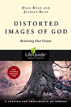 Distorted images of God : restoring our vision, 8 studies for individuals or groups