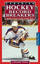 Canadian hockey record breakers : legendary feats by Canada's greatest players