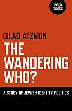 The wandering who? : a study of Jewish identity politics