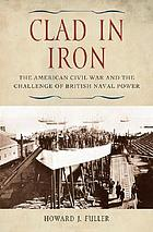 Clad in iron : the American Civil War and the challenge of British naval power
