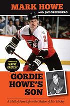 Gordie Howe's son : a Hall of Fame life in the shadow of Mr. Hockey