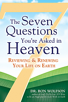 The seven questions you're asked in heaven : reviewing & renewing your life on earth