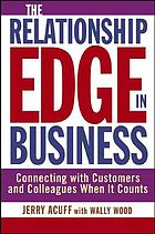 The relationship edge in business : connecting with customers and colleagues when it counts