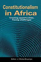 Constitutionalism in Africa : creating opportunities, facing challenges