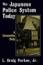 The Japanese police system today : a comparative study