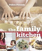 The family kitchen : easy and delicious recipes for parents and kids to make and enjoy together