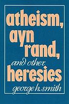 Atheism, Ayn Rand, and other heresies