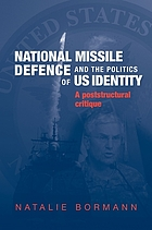 National missile defence and the politics of US identity : a poststructural critique