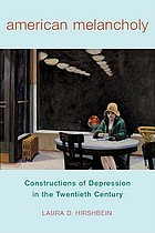 American melancholy : constructions of depression in the twentieth century