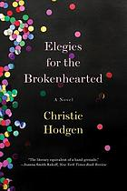Elegies for the brokenhearted : a novel