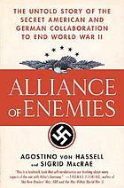 Alliance of enemies : the untold story of the secret American and German collaboration to end World War II