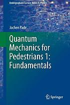 Quantum mechanics for pedestrians. 1, Fundamentals