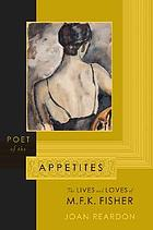 Poet of the appetites : the lives and loves of M.F.K. Fisher