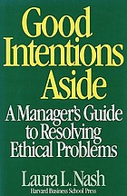 Good intentions aside : a manager's guide to resolving ethical problems
