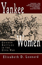 Yankee women : gender battles in the Civil War
