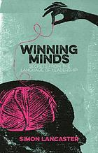 Winning minds : secrets from the language of leadership