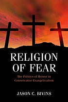 Religion of fear : the politics of horror in conservative evangelicalism