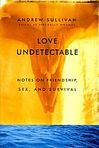Love undetectable : notes on friendship, sex, and survival