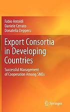 Export Consortia in Developing Countries : Successful Management of Cooperation Among SMEs