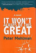 It won't always be this great : a novel