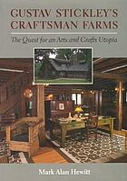 Gustav Stickley's Craftsman Farms : the quest for an arts and crafts utopia