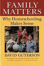 Family matters : why homeschooling makes sense