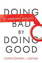Doing bad by doing good : why humanitarian action fails
