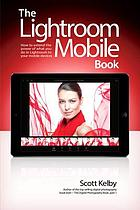 The Lightroom mobile book : how to extend the power of what you do in lightroom to your mobile devices