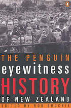 The Penguin eyewitness history of New Zealand : dramatic first-hand accounts from New Zealand's history