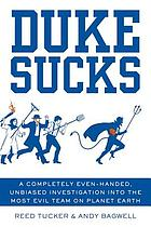 Duke sucks : a completely even-handed, unbiased investigation into the most evil team on planet earth