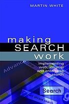 Making search work : implementing web, intranet and enterprise search